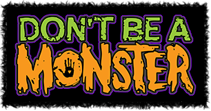 Don't be a monster. Help put an end to bullying.